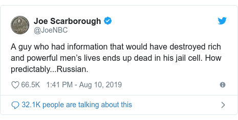 Twitter post by @JoeNBC: A guy who had information that would have destroyed rich and powerful men's lives ends up dead in his jail cell. How predictably...Russian.